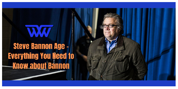 Steve Bannon Age - Everything You Need to Know about Bannon