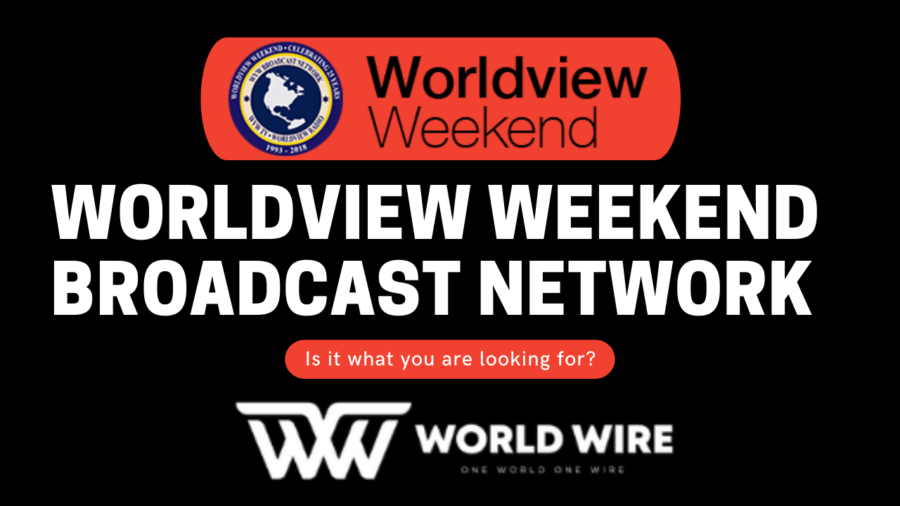 Worldview Weekend Broadcast Network - Is it what you are looking for?