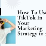 How To Use TikTok In Your Marketing Strategy in 2021