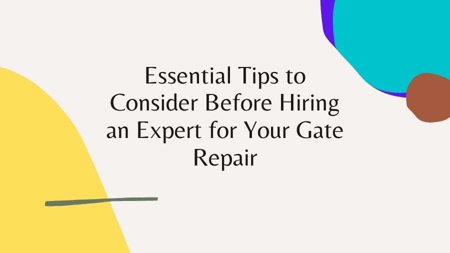 Essential Tips to Consider Before Hiring an Expert for Your Gate Repair