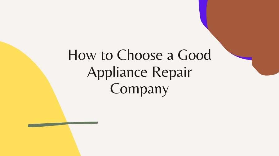 How to Choose a Good Appliance Repair Company
