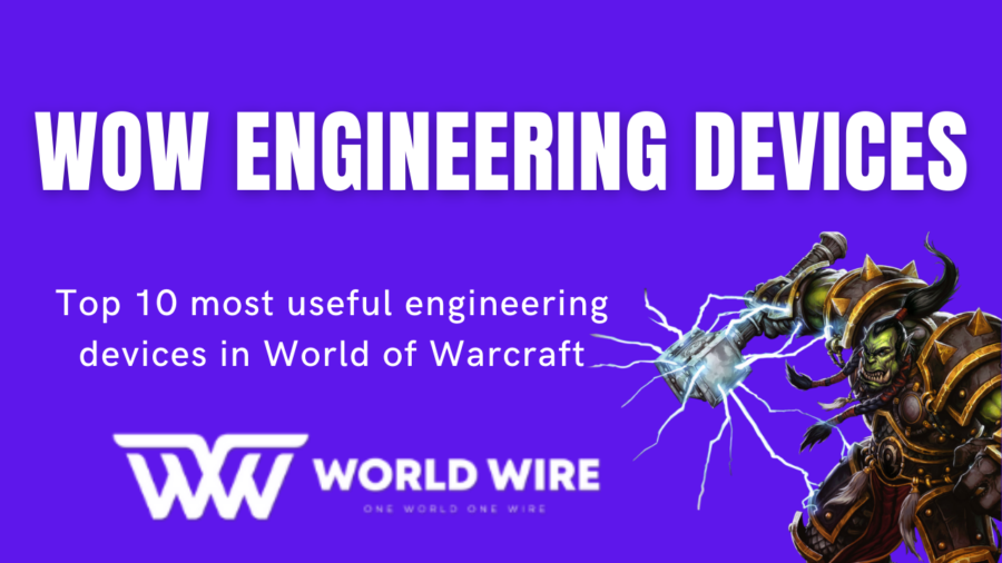 WoW Engineering devices- Top 10 most useful engineering devices in World of Warcraft