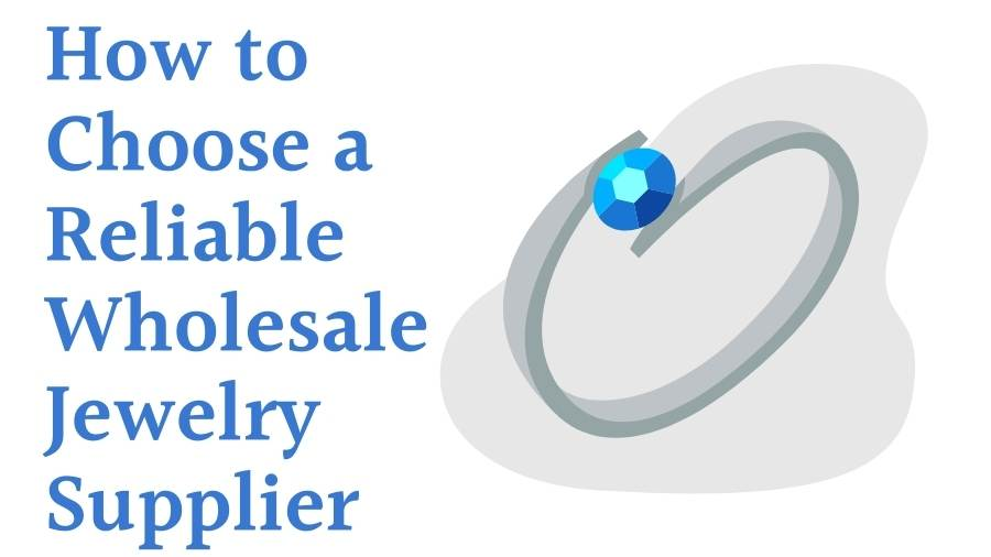 How to Choose a Reliable Wholesale Jewelry Supplier