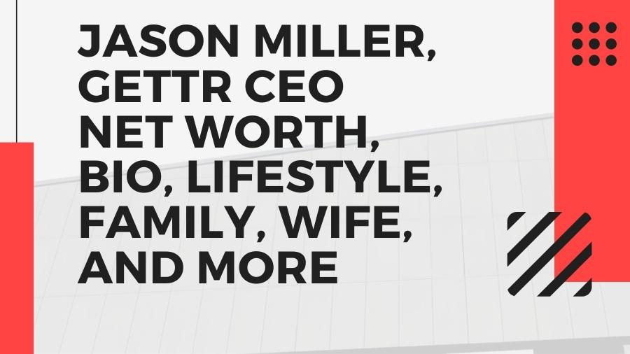 Jason miller, Gettr CEO net worth, bio, lifestyle, family, wife, and more