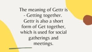 The meaning of Gettr is - Getting together.  Gettr is also a short form of Get together, which is used for social gatherings and meetings.