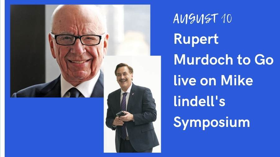 Rupert Murdoch to Go live on Mike lindell's Symposium on August 10