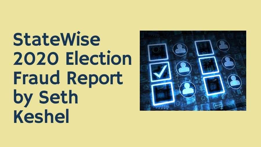 StateWise 2020 Election Fraud Report by Seth Keshel