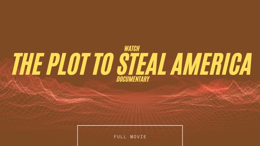 Watch The Plot To Steal America Documentary