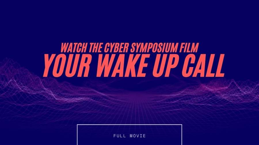 Watch the Cyber Symposium Film - Your Wake Up Call