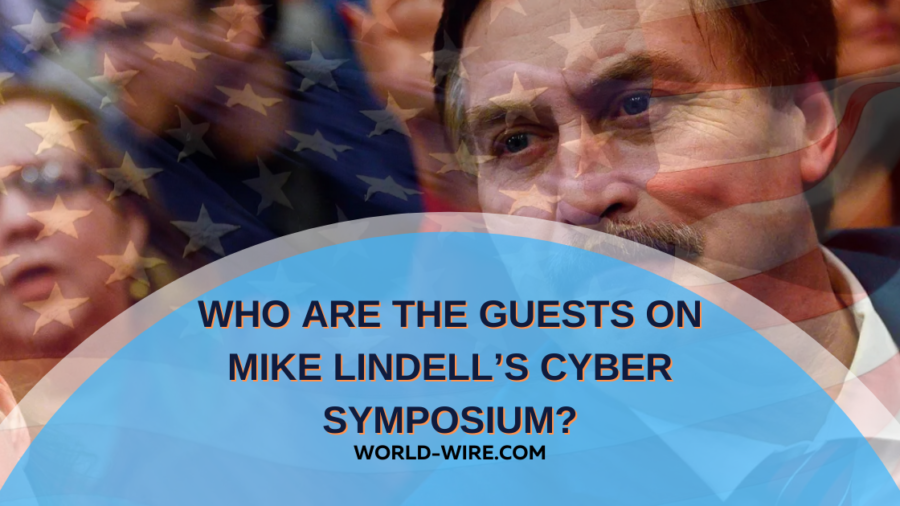 Who Are The Guests On Mike Lindell's Cyber Symposium?