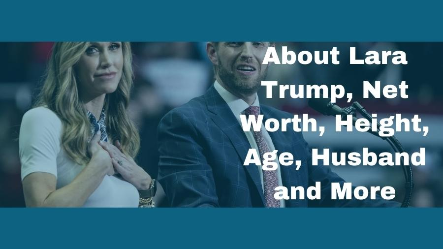 About Lara Trump, Net Worth, Height, Age, Husband and More