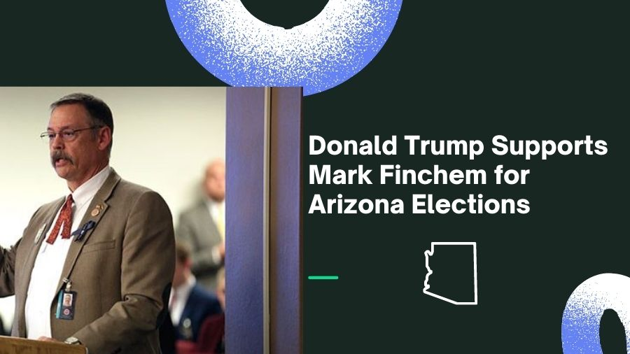 Donald Trump Supports Mark Finchem for Arizona Elections