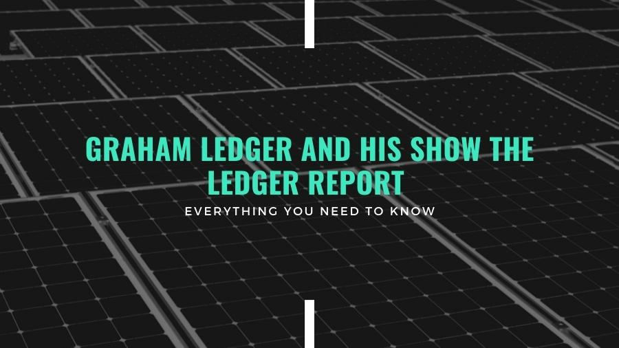 About Graham Ledger and His Show The Ledger Report - Everything You Need to Know