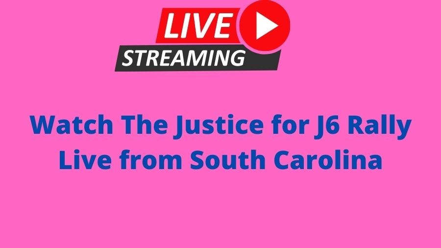 Watch The Justice for J6 Rally Live from South Carolina