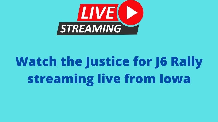 Watch the Justice for J6 Rally streaming live from Iowa