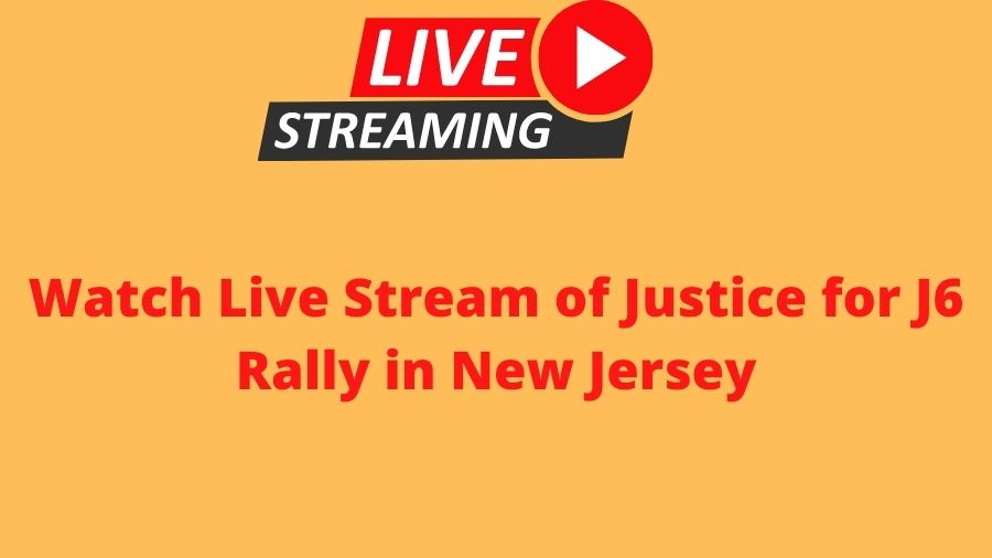 Watch Live Stream of Justice for J6 Rally in New Jersey
