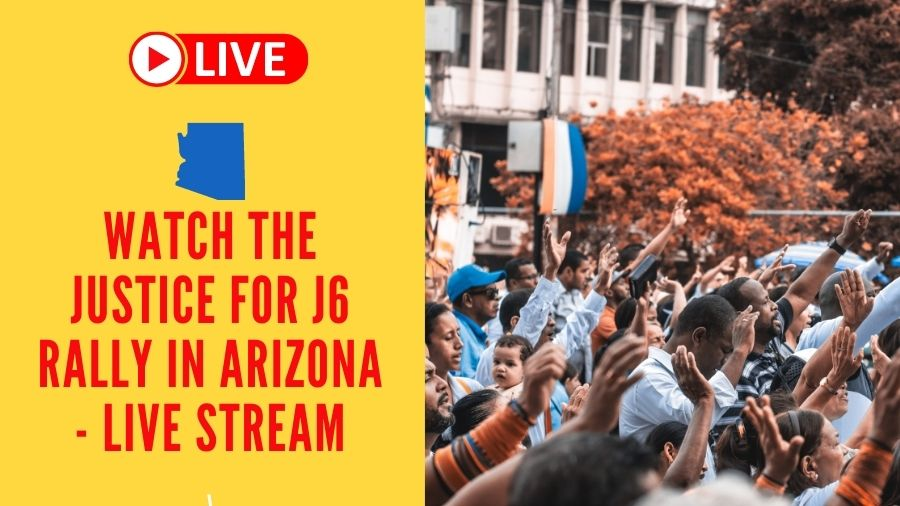 Watch The Justice for J6 Rally in Arizona - Live Stream