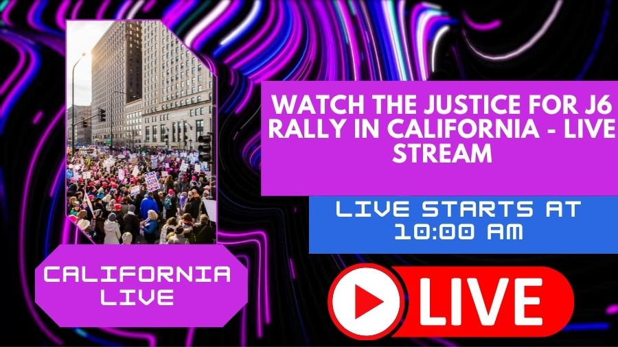 Watch The Justice for J6 Rally in California - Live Stream