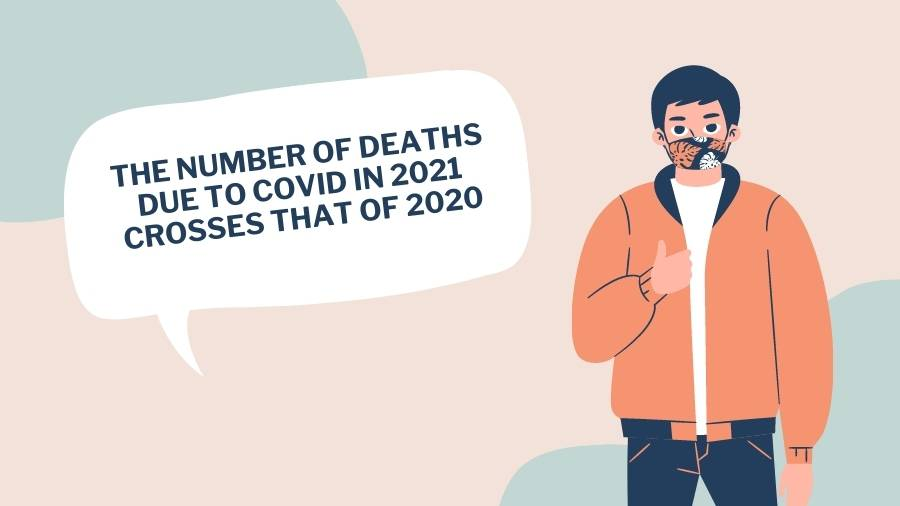 The Number Of Deaths Due To Covid In 2021 Crosses that of 2020