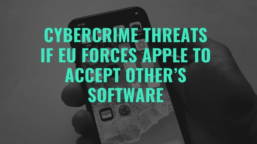Cybercrime Threats If EU Forces Apple To Accept Other's Software